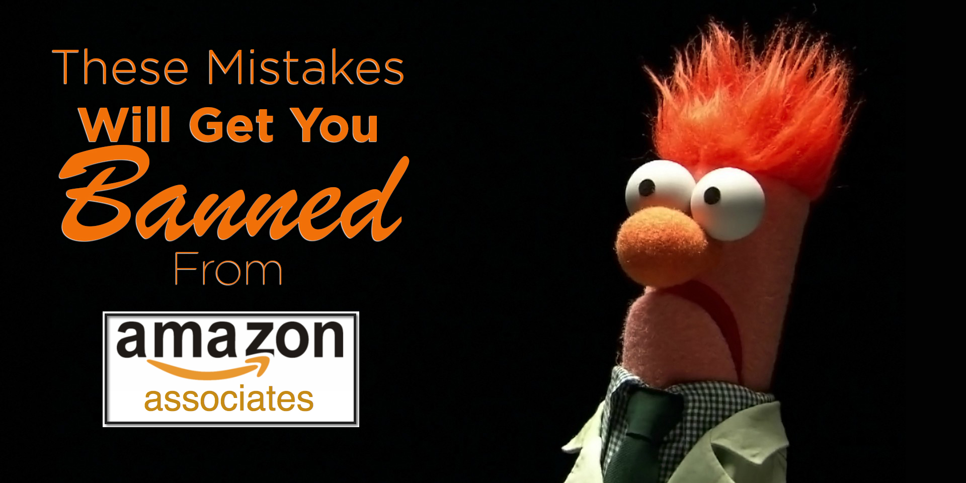 These Mistakes Will Get You Banned As An Amazon Affiliate (Most Do # 1 & 7)