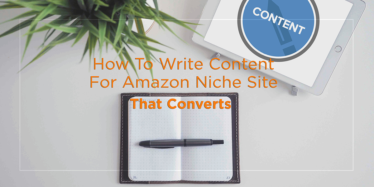 How to Write Content For Amazon Niche Site That Converts